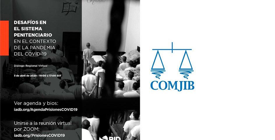 Diálogo Regional Virtual Las situación de las cárceles ante el COVID-19. Propuestas y acciones de los Estados para garantizar la sanidad y la seguridad en el sistema penitenciario.